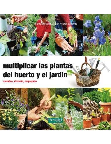 Multiplicar las Plantas del Huerto y el Jardín La Fertilidad de la Tierra - 136